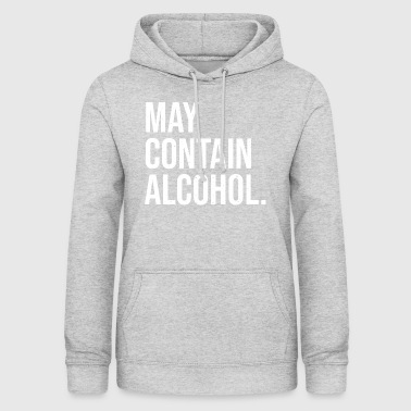 May contain Alcohol - Frauen Hoodie