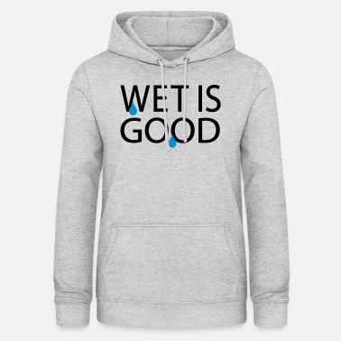 Wet Wet is good - Women's Hoodie
