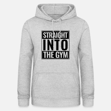 Straight Sports Gym Training Straight Into The Gym - Women's Hoodie