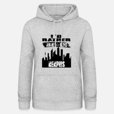 Memphis Gift Id rather be in Memphis - Women's Hoodie