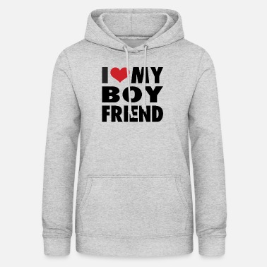 Girlfriend I love my boyfriend - Women's Hoodie