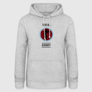 This is ... Airsoft - Women's Hoodie