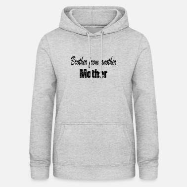 Brother From Another Mother Brother from another mother - Women's Hoodie
