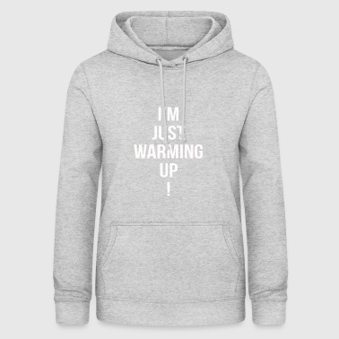 im just warming up - Frauen Hoodie
