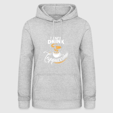 I only drink cappuccino - Women's Hoodie
