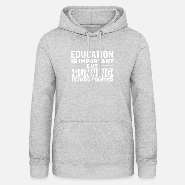 Education Race is more important than education running important - Women's Hoodie