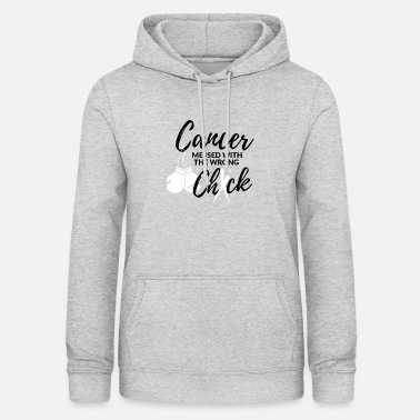 Fight Cancer has messed with the wrong woman - Women's Hoodie