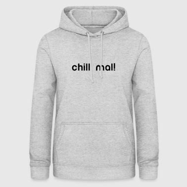 Chill chillen chill out chill chill mal relaxen - Frauen Hoodie