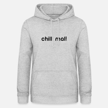 Chillen chill chill out chill chill relax - Vrouwen hoodie