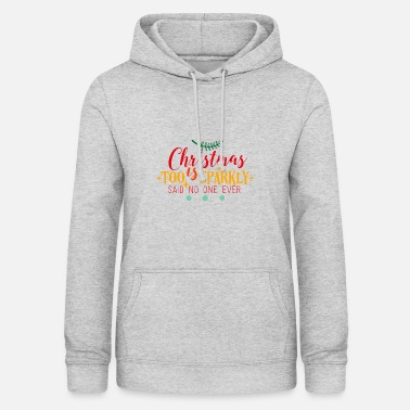 Sparkly Christmas is Too Sparkly Gift - Women's Hoodie
