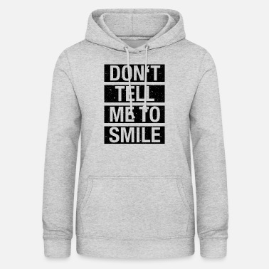 Traurig Don't tell me to smile - Frauen Hoodie