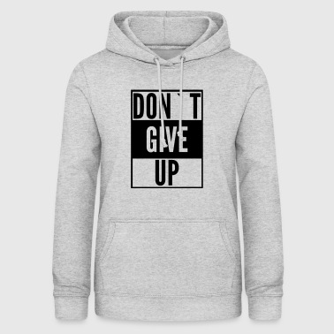 dont give up - Frauen Hoodie