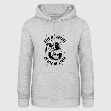 Give me coffee or give me death - Frauen Hoodie