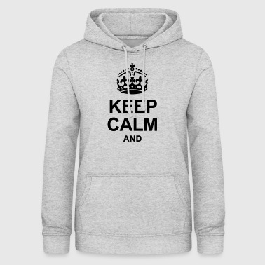 KEEP CALM AND - Women's Hoodie