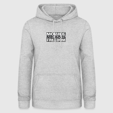 Mobile Means Freedom - Frauen Hoodie