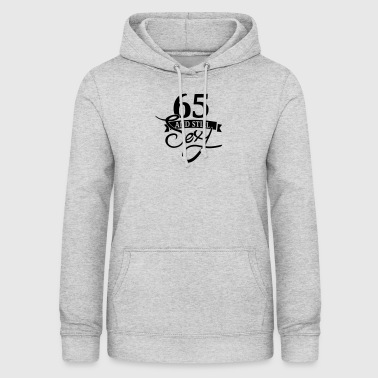 65 and still sexy / 65 and still sexy - Women's Hoodie