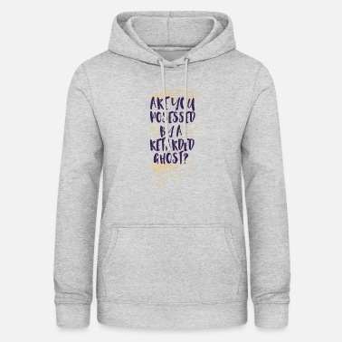 Retarded Are you posessed by a retarded ghost? - Women's Hoodie