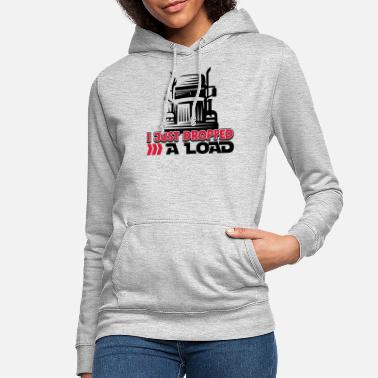 I Just Dropped A Load - Funny Trucker Shirt - Truck - Women's Hoodie