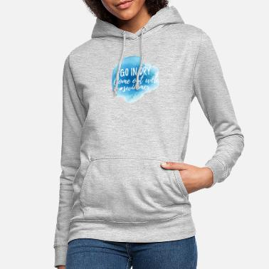 Swimmer Swimming / Swimmer: Go In Dry. Come out wet. - Women's Hoodie
