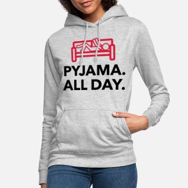 Lazy Underwear Throughout the day in your pajamas! - Women's Hoodie