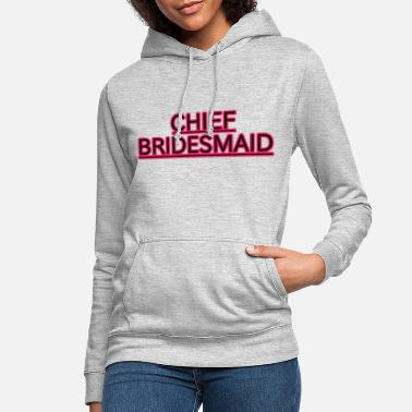 Chief Bridesmaid Chief Bridesmaid - Women's Hoodie