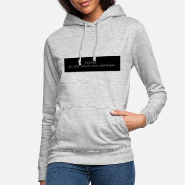 Please Do Not Touch This Artwork - Vrouwen hoodie