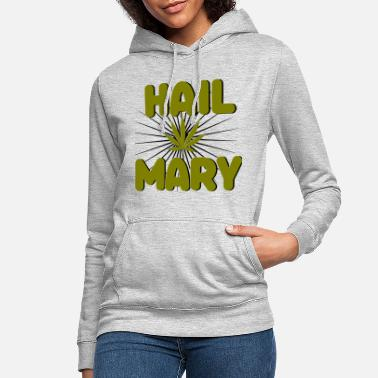 Cannabis Hail Mary Jane Weed Cannabis 420 CBD Cadeau - Sweat à capuche Femme