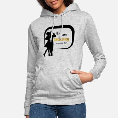 You are amazing that. - Women's Hoodie