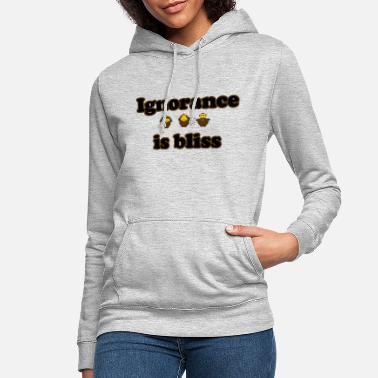 Bliss Ignorance is bliss - Women's Hoodie