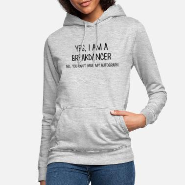 Break Dance breakdancer yes no cant have autograph - Women's Hoodie