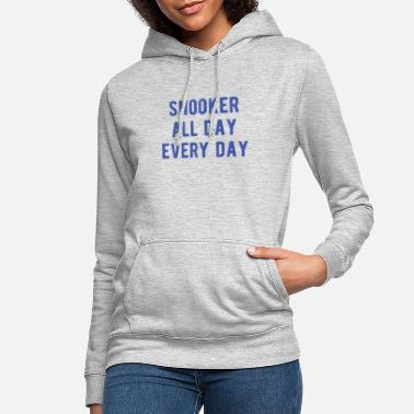 Pool Billiards POOL / BILLIARDS: Snooker all day - Women's Hoodie