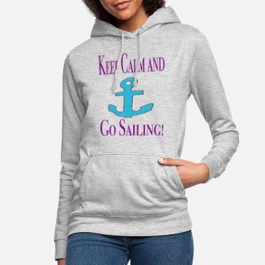 Keep Calm Keep Calm and go Sailing / Sayings / Trend - Women's Hoodie