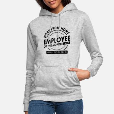 HOME OFFICE EMPLOYEE OF THE MONTH SINCE MARCH 2020 - Women's Hoodie