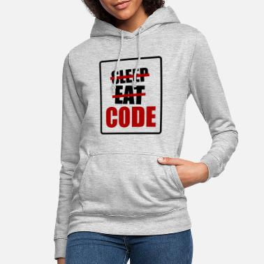 Program-what-you-do eat sleep code - Women's Hoodie
