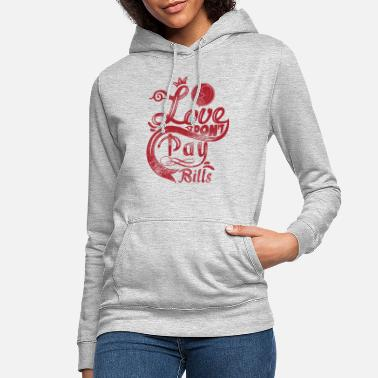 Love dont pay the bills - Women's Hoodie