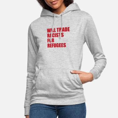 Anti Right Will trade Racists for Refugees Anti-Racism - Women's Hoodie
