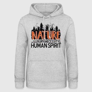 Nature is not a luxury ... for nature lovers! - Women's Hoodie