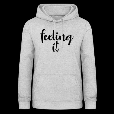 feeling it - Women's Hoodie