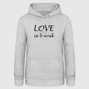 Love is blind - Women's Hoodie