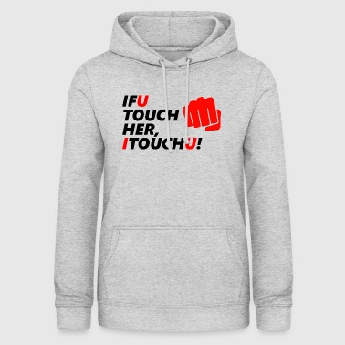 IF U TOUCH HER, I TOUCH U! - Women's Hoodie