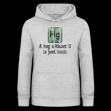 Funny Science Chemical Element Hg Toxic Hug Gift - Bluza damska z kapturem