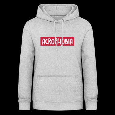 ACROPHOBIA - FEAR OF HEIGHT - FEARING OF HEIGHT - Dame hoodie