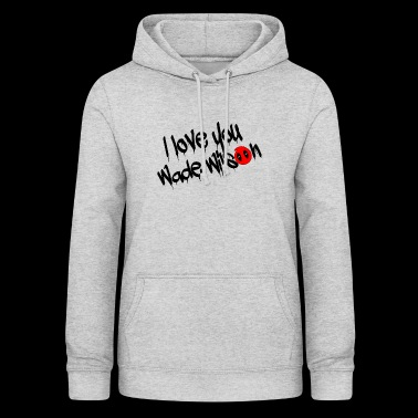 Deapool, I love you Wade Wilson - Women's Hoodie