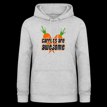 Carrots are awesome - carrots carrots vegetarian - Women's Hoodie