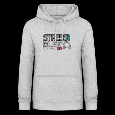 Turn off stress - turn on music - Women's Hoodie