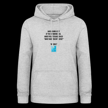 I was having a dip at the swimming pool - Women's Hoodie