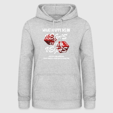 What happens in Vegas stays in Vegas! - Women's Hoodie