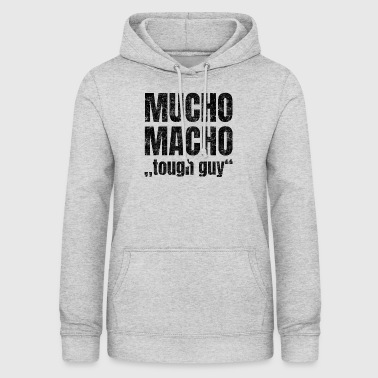 Mucho Macho stands for 'hard guy' - Women's Hoodie