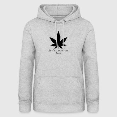 Lets smoke the weed - Women's Hoodie