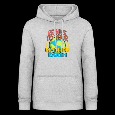Be nice to your mother earth - Women's Hoodie